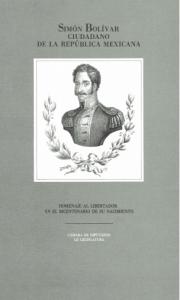 Simón Bolívar, ciudadano de la República Mexicana : homenaje al Libertador en el bicentenario de su nacimiento