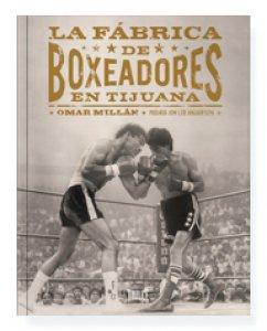 La fábrica de boxeadores en Tijuana