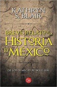 Breve relato de la historia de México : de los Olmecas al siglo XXI