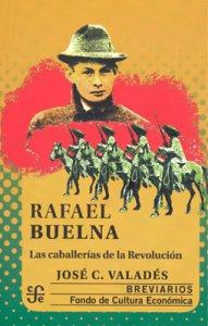 Rafael Buelna : las caballerías de la Revolución