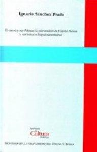 El canon y sus formas : la reinvención de Harold Bloom y sus lecturas hispanoamericanas