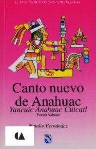 Canto nuevo de Anáhuac = Yancuic Anahuac Cuicatl : poesía náhuatl