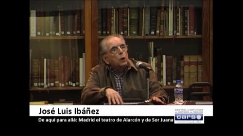 Conferencia: De aquí para allá. Madrid en el Teatro de Alarcón y Sor Juana, por José Luis Ibáñez. Parte 1