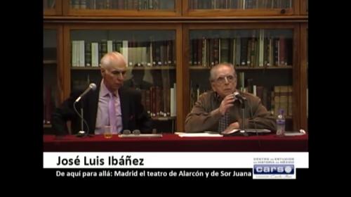 Conferencia: De aquí para allá. Madrid el teatro de Alarcón y Sor Juana, por José Luis Ibáñez. Parte 2