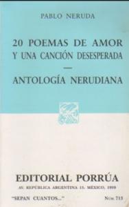 20 poemas de amor y una canción desesperada ; Antología nerudiana