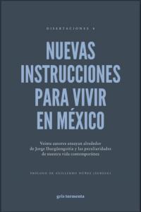 Nuevas instrucciones para vivir en México : antología alrededor de Jorge Ibargüengoitia