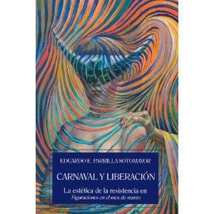 Carnaval y liberación. La estética de la resistencia en Figuraciones en el mes de marzo