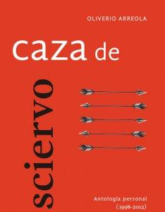 Caza de sciervo : antología personal (1998-2012)