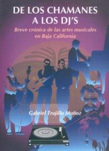 De los chamanes a los dj´s : las artes musicales en Baja California