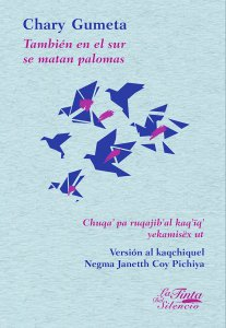 También en el sur se matan palomas = Chuqa'pa ruqajib'al kaq'ïq yekamisëx ut