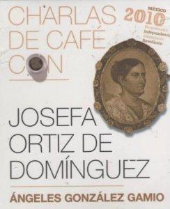 Charlas de café con Josefa Ortíz de Domínguez