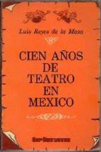 Cien años de teatro en México : 1810-1910