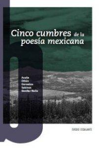 Cinco cumbres de la poesía mexicana : Acuña, Othón, Gorostiza, Sabines y Bonifaz Nuño