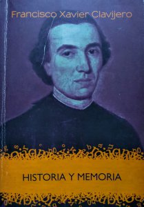 Francisco Xavier Clavijero : historia y memoria