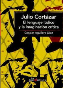 Julio Cortázar : el lenguaje lúdico y la imaginación crítica