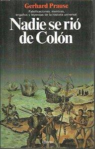 Nadie se rió de Colón : falsificaciones, mentiras, engaños y leyendas de la historia universal