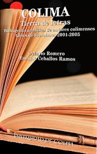 Colima, tierra de letras : bibliografía analítica de autores colimenses : libros de literatura 2001-2005