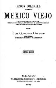 Época colonial :  México viejo : noticias históricas, tradicionales, leyendas y costumbres del periodo de 1521 a 1821