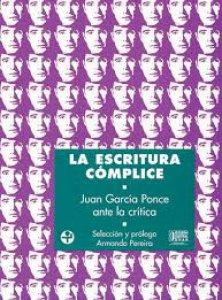 La escritura cómplice : Juan García Ponce ante la crítica
