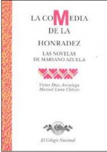La comedia de la honradez. Las novelas de Mariano Azuela
