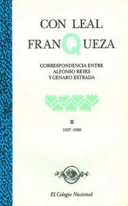 Con leal franqueza : correspondencia entre Alfonso Reyes y Genaro Estrada II 1927-1930