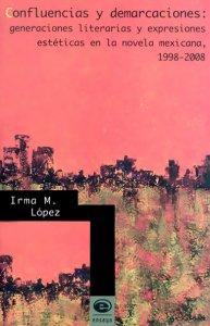 Confluencias y demarcaciones: generaciones literarias y expresiones estéticas en la novela mexicana, 1998-2008