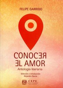 Conocer el amor : antología literaria de Felipe Garrido