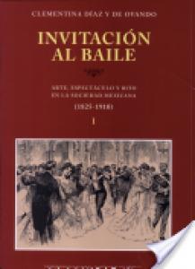 Invitación al baile : arte, espectáculo y rito en la sociedad mexicana : (1825-1910) : 1