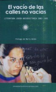 El vacío de las calles no vacías : literatura joven universitaria 2002-2005