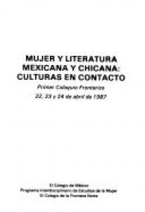 Mujer y literatura mexicana y chicana : culturas en contacto : primer coloquio fronterizo, 22, 23 y 24 de abril de 1987