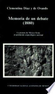 Memoria de un debate : 1880 : la postura de México frente al patrimonio arqueológico nacional