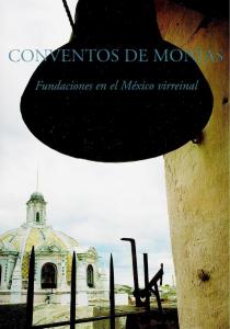 Conventos de monjas : fundaciones en el México virreinal