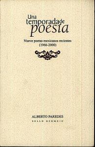 Una temporada de poesía. Nueve poetas mexicanos recientes (1966-2000)
