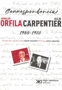 Correspondencia : Arnaldo Orfila / Alejo Carpentier 1955-1980