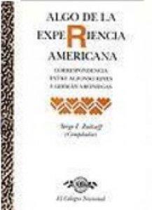 Algo de la experiencia americana : correspondencia entre Alfonso Reyes y Germán Arciniegas