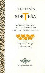 Cortesía norteña : correspondencia entre Alfonso Reyes y Artemio de Valle-Arizpe