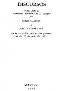 Discursos leídos ante la Academia Mexicana de la Lengua por Sergio Galindo y José Luis Martínez en la recepción pública del primero el día 25 de julio de 1975
