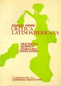 Crítica latinoamericana (propuestas y ejercicios) : Horacio Quiroga, Ricardo Güiraldes, Rosario Castellanos, Fray Matías de Córdova