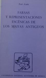 Farsas y representaciones escénicas de los mayas antiguos