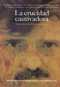 La crueldad cautivadora : narrativa de Enrique Serna
