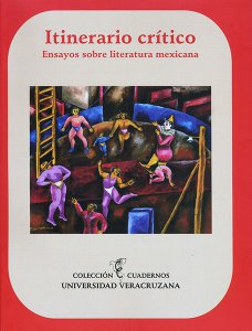 Itinerario crítico : ensayos sobre literatura mexicana