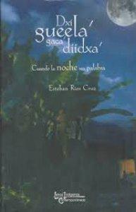 Dxi gueela' gaca' diidxa' = Cuando la noche sea palabra