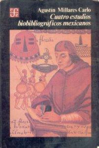 Cuatro estudios bibliográficos mexicanos  : Francisco Cervantes Salazar, Fray Agustín Dávila Padilla, Juan José de Eguiara y Eguren y José Mariano Beristáin y Souza