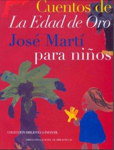 Cuentos de La Edad de Oro: José Martí para niños