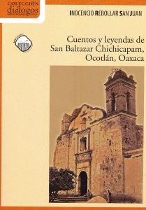 Cuentos y leyendas de San Baltazar Chichicapam, Ocotlán, Oaxaca