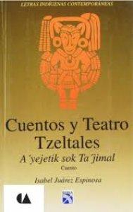 Cuentos y teatro tzeltales/ A 'yejetik sok Ta 'jimal