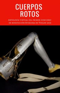 Cuerpos rotos : antología virtual del Primer Concurso de Minificción Bitácora de Vuelos 2016