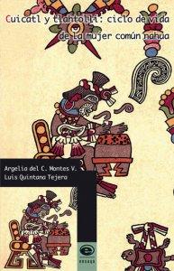 Cuicatl y tlahtolli : ciclo de vida de la mujer común nahua