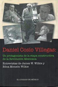 Daniel Cosío Villegas : un protagonista de la etapa constructiva de la Revolución Mexicana