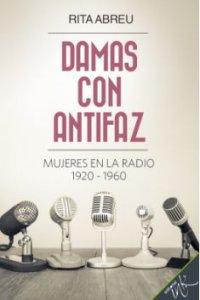 Damas con antifaz : mujeres en la radio 1920 - 1960